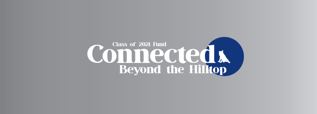 Class of 2021 Fund, connected beyond the hilltop